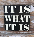 It Is What It Is.  Wood Sign